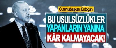 Cumhurbaşkanı Erdoğan: Bu Usulsüzlükler, Yapanların Yanına Kâr Kalmayacak!
