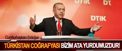 Cumhurbaşkanı Erdoğan: Türkistan coğrafyası bizim ata yurdumuzdur!