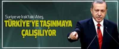 Cumhurbaşkanı Erdoğan, Suriye ve Irak'taki Ateş, Türkiye'ye Taşınmaya Çalışılıyor