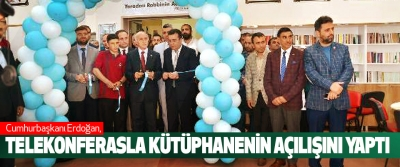 Cumhurbaşkanı Erdoğan, Telekonferasla Kütüphanenin Açılışını Yaptı