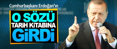 Cumhurbaşkanı Erdoğan'ın o sözü Tarih Kitabına Girdi