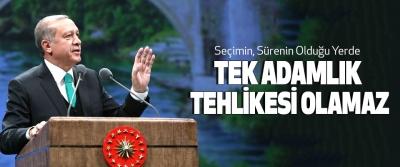 Cumhurbaşkanı Erdoğan, Seçimin, Sürenin Olduğu Yerde Tek Adamlık Tehlikesi Olamaz