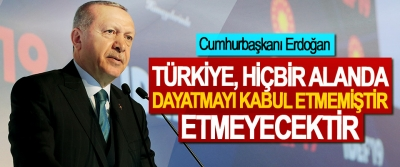 Cumhurbaşkanı Erdoğan: Türkiye, Hiçbir Alanda Dayatmayı Kabul Etmemiştir, Etmeyecektir