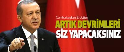 Cumhurbaşkanı Erdoğan, Artık Devrimleri Siz Yapacaksınız