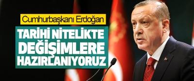 Cumhurbaşkanı Erdoğan: Tarihi Nitelikte Değişimlere Hazırlanıyoruz