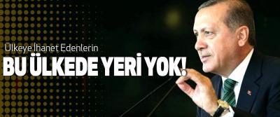 Cumhurbaşkanı Erdoğan, Ülkeye İhanet Edenlerin Bu Ülkede Yeri Yok