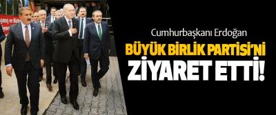Cumhurbaşkanı Erdoğan, Büyük Birlik Partisi'ni Ziyaret Etti!