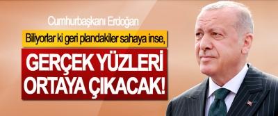 Cumhurbaşkanı Erdoğan: Biliyorlar ki geri plandakiler sahaya inse, Gerçek Yüzleri Ortaya Çıkacak!