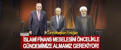 Cumhurbaşkanı Erdoğan: İslami finans meselesini öncelikle gündemimize almamız gerekiyor!