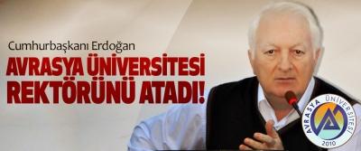 Cumhurbaşkanı Erdoğan Avrasya üniversitesi rektörünü atadı!