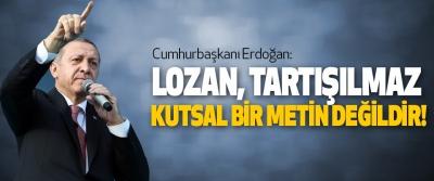Cumhurbaşkanı Erdoğan; Lozan, Tartışılmaz Kutsal Bir Metin Değildir!