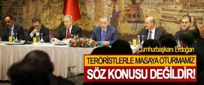 Cumhurbaşkanı Erdoğan: Teröristlerle masaya oturmamız söz konusu değildir!