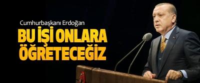 Cumhurbaşkanı Erdoğan; Bu İşi Onlara Öğreteceğiz