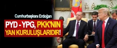 Cumhurbaşkanı Erdoğan: PYD - YPG, PKK'nın yan kuruluşlarıdır!