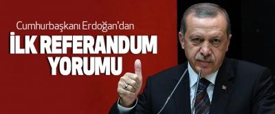 Cumhurbaşkanı Erdoğan'dan İlk Referandum Yorumu