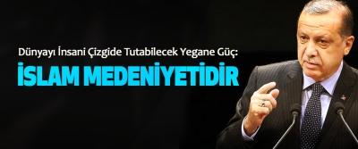 Cumhurbaşkanı Erdoğan, Dünyayı İnsani Çizgide Tutabilecek Yegane Güç: İslam Medeniyetidir