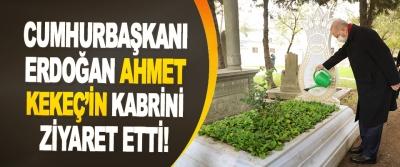 Cumhurbaşkanı Erdoğan Ahmet Kekeç'in Kabrini Ziyaret Etti!