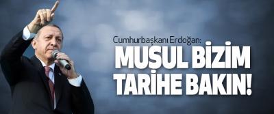 Cumhurbaşkanı Erdoğan: Musul Bizim, Tarihe Bakın!