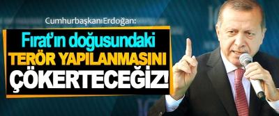 Cumhurbaşkanı Erdoğan: Fırat'ın doğusundaki Terör Yapılanmasını Çökerteceğiz!