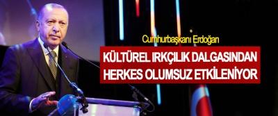 Cumhurbaşkanı Erdoğan: Kültürel Irkçılık Dalgasından Herkes Olumsuz Etkileniyor