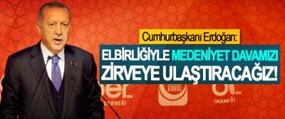 Cumhurbaşkanı Erdoğan: Elbirliğiyle medeniyet davamızı zirveye ulaştıracağız!