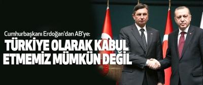Cumhurbaşkanı Erdoğan,Türkiye Olarak Kabul Etmemiz Mümkün Değil