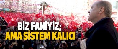 Cumhurbaşkanı Erdoğan, Biz Faniyiz; Ama Sistem Kalıcı