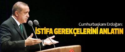 Cumhurbaşkanı Erdoğan: İstifa Gerekçelerini Anlatın