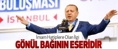 Cumhurbaşkanı Erdoğan: İmam Hatiplere Olan İlgi Gönül Bağının Eseridir