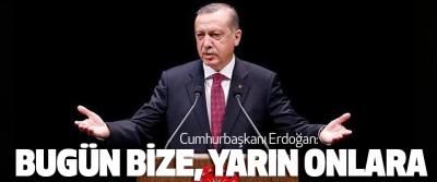Cumhurbaşkanı Erdoğan: Bugün Bize, Yarın Onlara