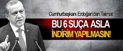 Cumhurbaşkanı Erdoğan'dan talimat; Bu 6 Suça Asla İndirim Yapılmasın!