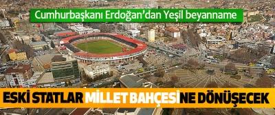Cumhurbaşkanı Erdoğan'dan Yeşil beyanname; Eski Statlar Millet Bahçesine Dönüşecek