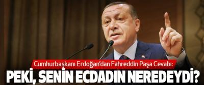 Cumhurbaşkanı Erdoğan'dan Fahreddin Paşa Cevabı: Peki, senin ecdadın neredeydi?