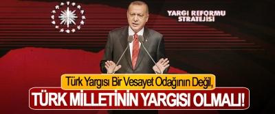 Cumhurbaşkanı Erdoğan; Türk Yargısı Bir Vesayet Odağının Değil, Türk Milletinin Yargısı Olmalı!