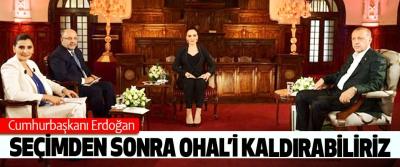 Cumhurbaşkanı Erdoğan: Seçimden Sonra OHAL'i Kaldırabiliriz