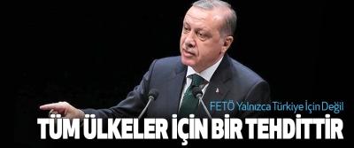 Cumhurbaşkanı Erdoğan, FETÖ Yalnızca Türkiye İçin Değil Tüm Ülkeler İçin Bir Tehdittir