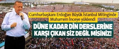 Cumhurbaşkanı Erdoğan Büyük İstanbul Mitinginde Muharrem İnceye yüklendi