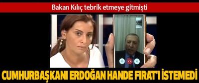 Cumhurbaşkanı Erdoğan Hande Fırat'ı İstemedi