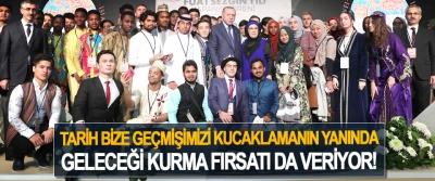 Cumhurbaşkanı Erdoğan: Tarih bize geçmişimizi kucaklamanın yanında geleceği kurma fırsatı da veriyor!