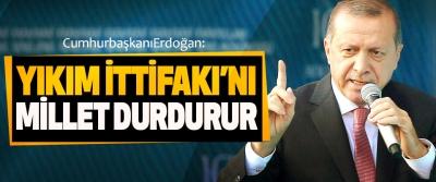 Cumhurbaşkanı Erdoğan: Yıkım İttifakı'nı Millet Durdurur