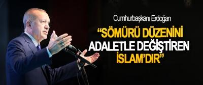 Cumhurbaşkanı Erdoğan: Sömürü Düzenini Adaletle Değiştiren İslam'dır