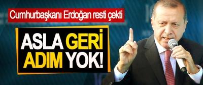Cumhurbaşkanı Erdoğan resti çekti, Asla geri adım yok!