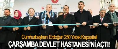 Cumhurbaşkanı Erdoğan 250 Yatak Kapasiteli Çarşamba Devlet Hastanesi'ni açtı!