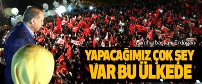Cumhurbaşkanı Erdoğan: Yapacağımız Çok Şey Var Bu Ülkede