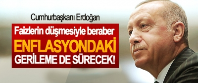 Cumhurbaşkanı Erdoğan, Faizlerin düşmesiyle beraber  Enflasyondaki gerileme de sürecek!
