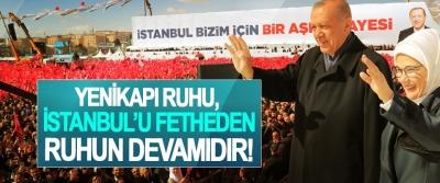 Cumhurbaşkanı Erdoğan, Yenikapı ruhu, İstanbul'u fetheden ruhun devamıdır!