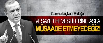 Cumhurbaşkanı Erdoğan: Vesayet heveslilerine asla müsaade etmeyeceğiz!