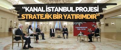 """Cumhurbaşkanı Erdoğan """"Kanal İstanbul Projesi Stratejik Bir Yatırımdır"""""""