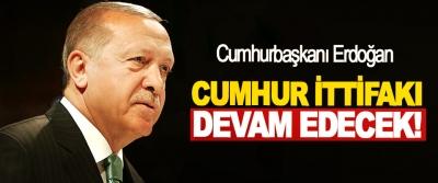 Cumhurbaşkanı Erdoğan: Cumhur ittifakı devam edecek!