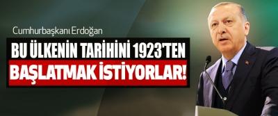 Cumhurbaşkanı Erdoğan: Bu ülkenin tarihini 1923'ten başlatmak istiyorlar!